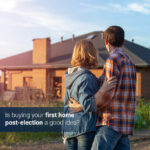 BuyingFirstHomePostElection